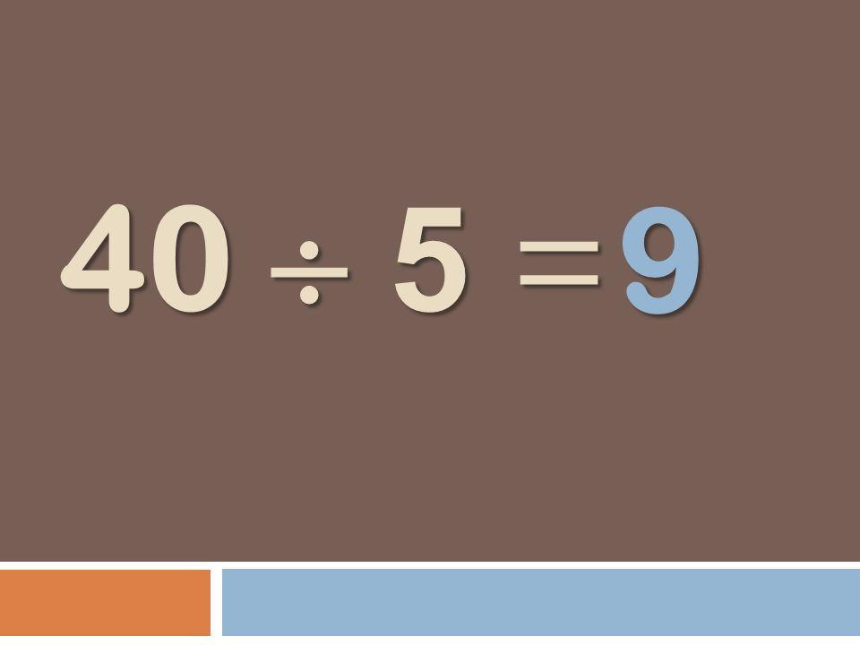 40 5 = 9