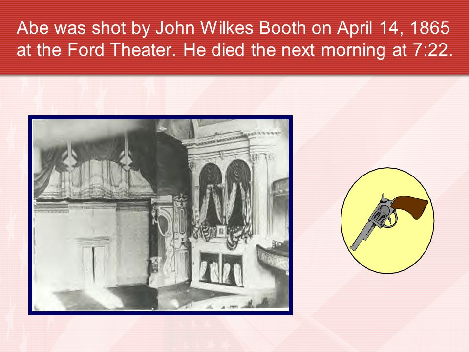 On Good Friday, April 14, 1865, Abe and Mary Lincoln went to the Ford Theater to see a play.