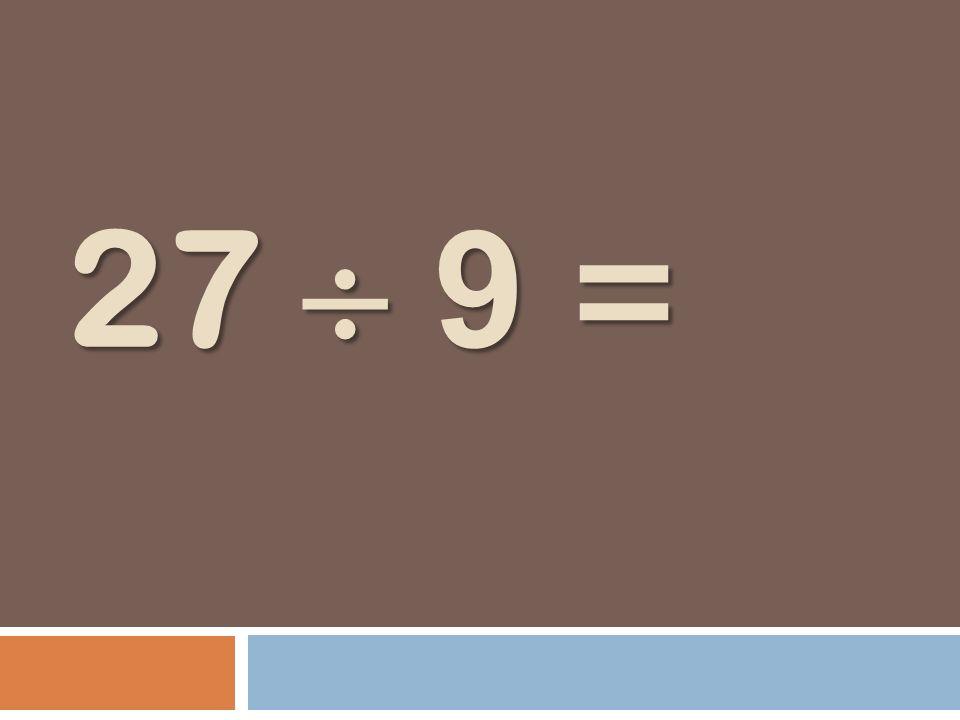 27 9 =