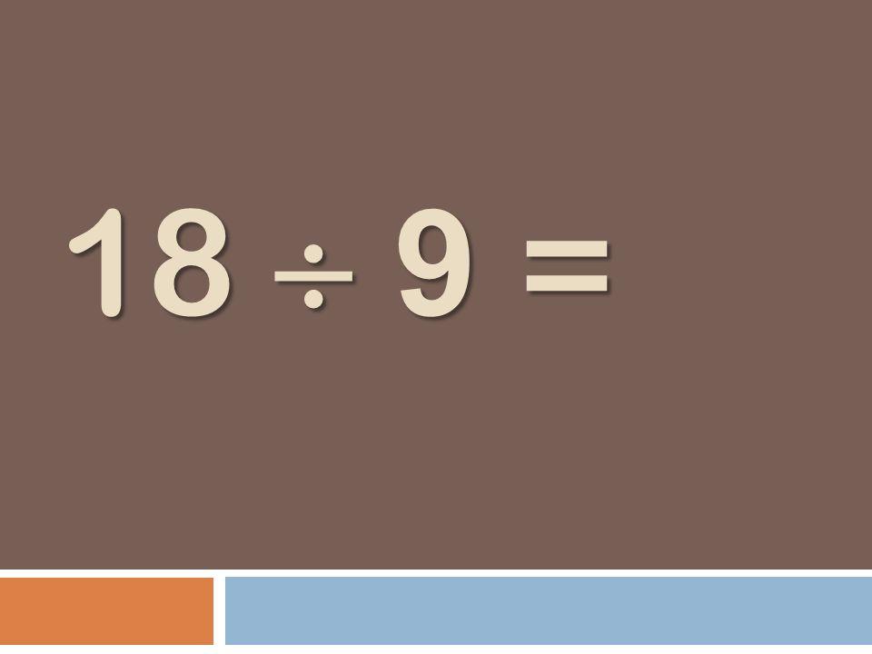 18 9 =