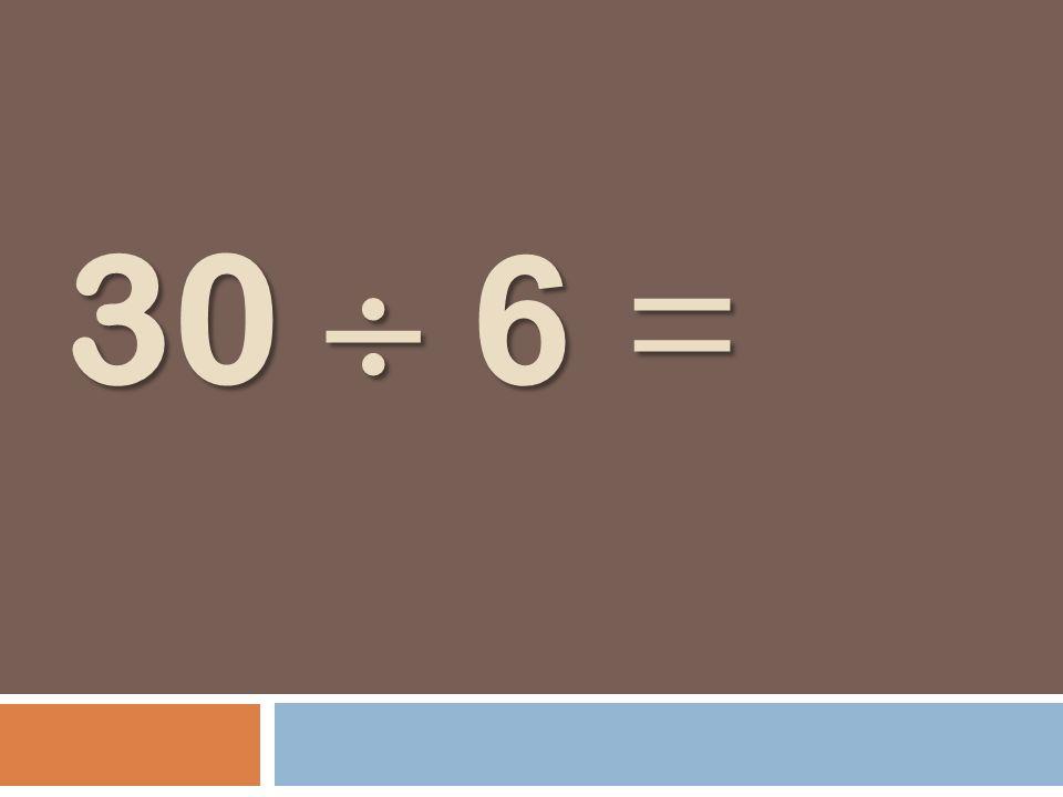 30 6 =