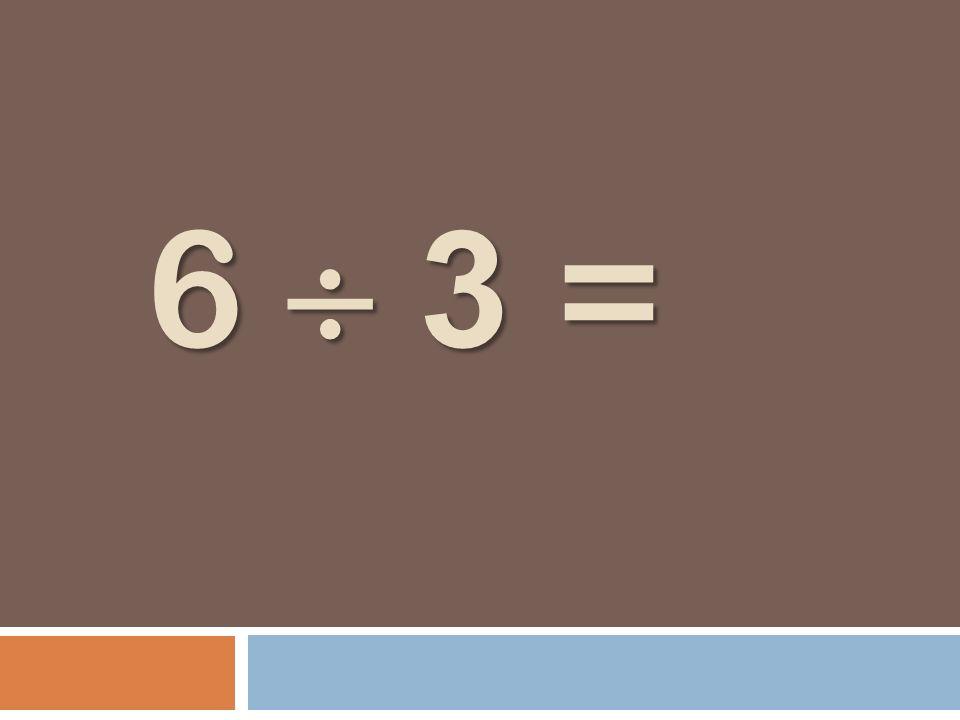 6 3 = 6 3 =