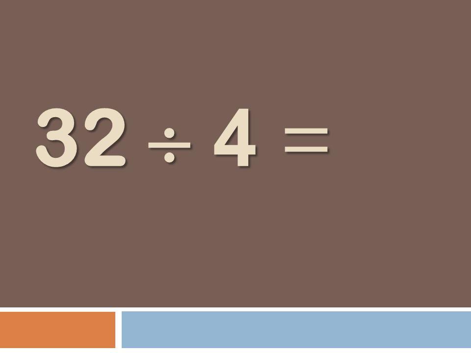 32 4 =