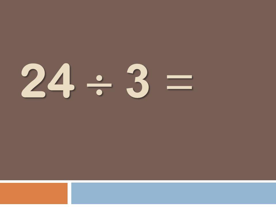 24 3 =