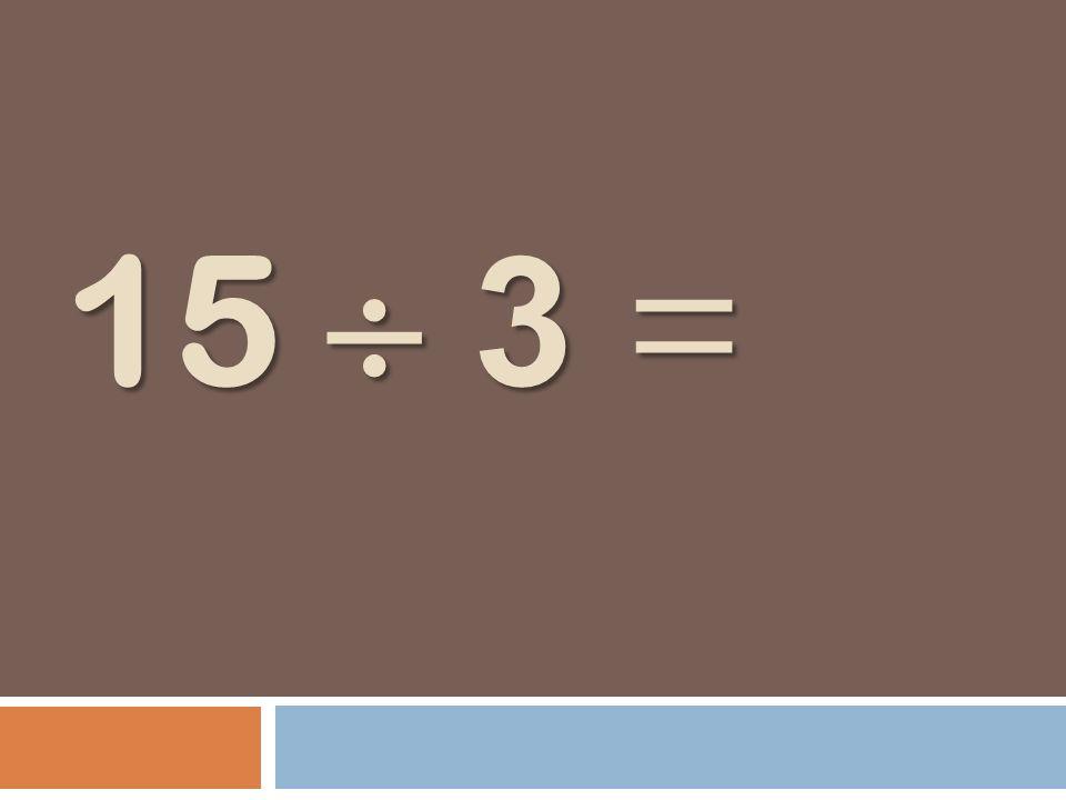 15 3 =