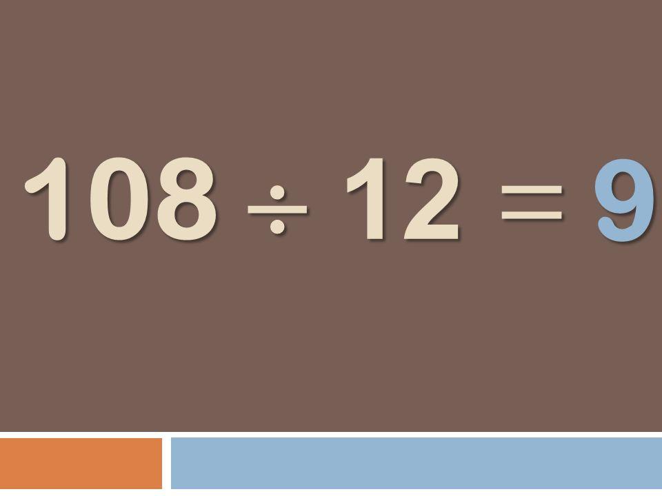 108 12 = 9