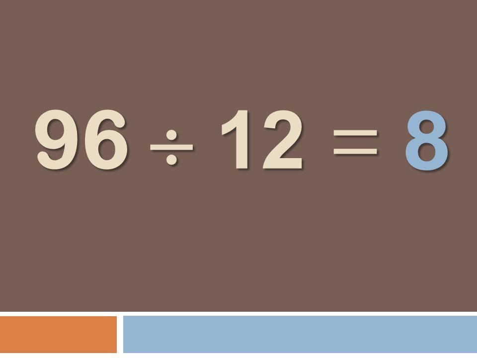 96 12 = 8