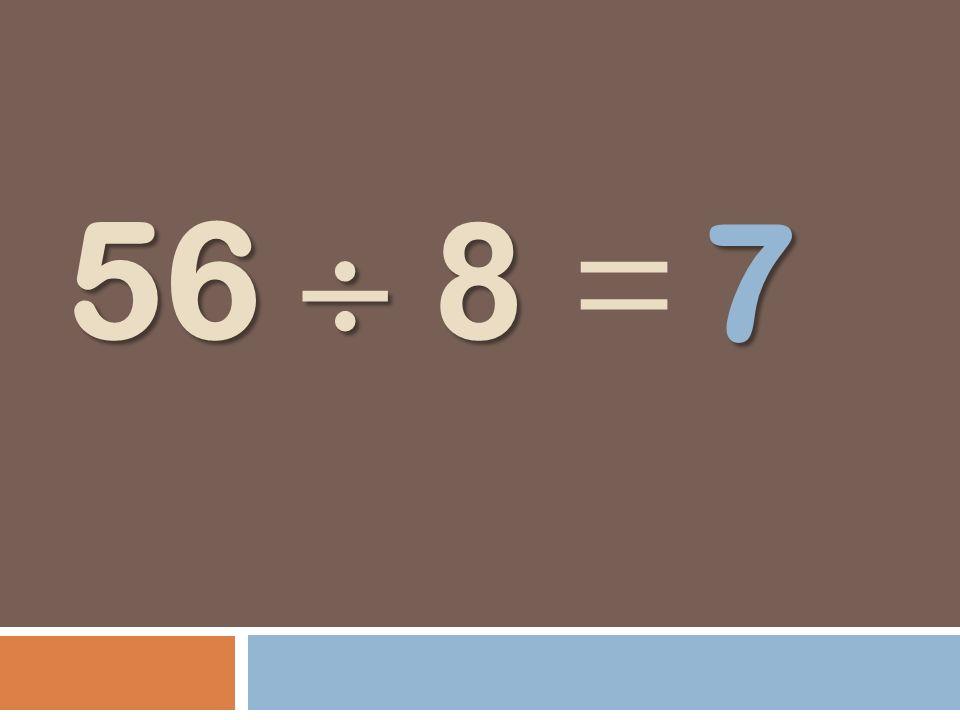 56 8 56 8 = 7