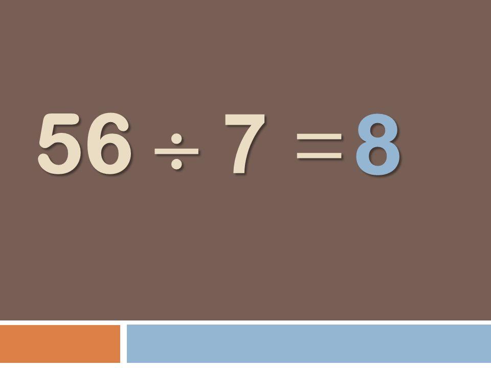56 7 = 8