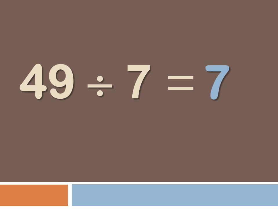 49 7 49 7 = 7