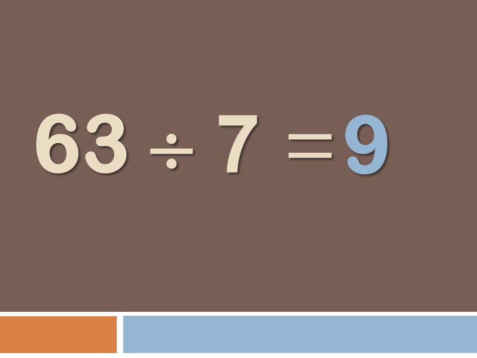 63 7 = 9