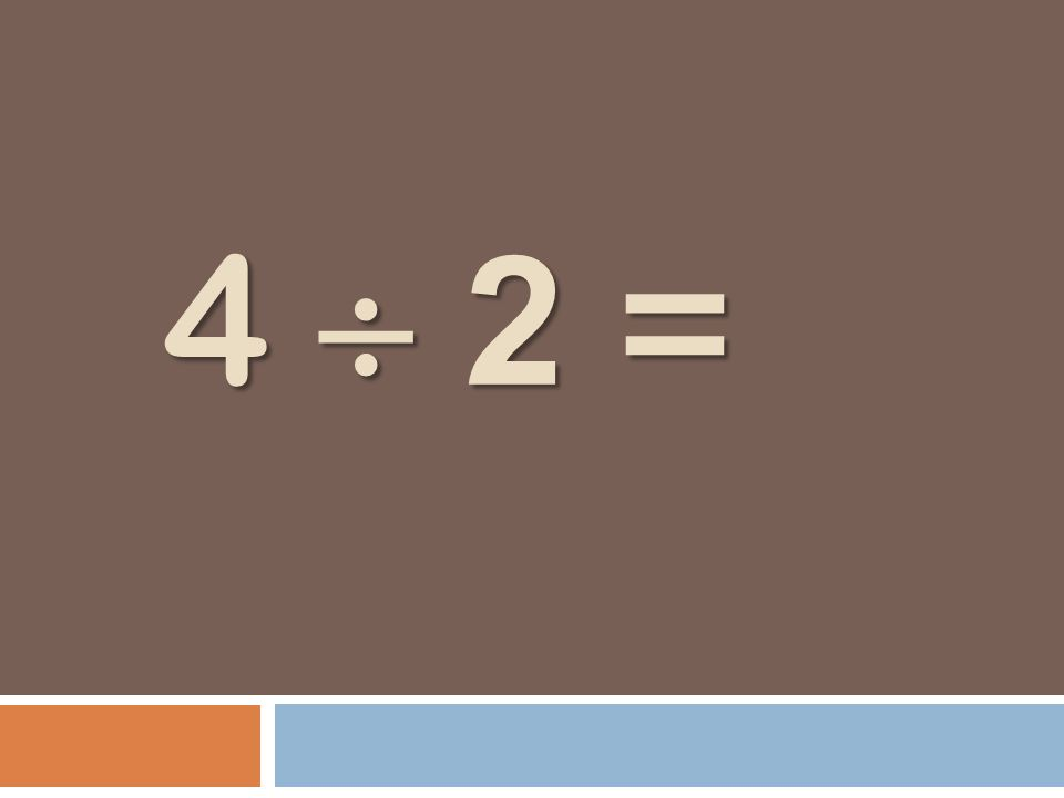4 2 = 4 2 =