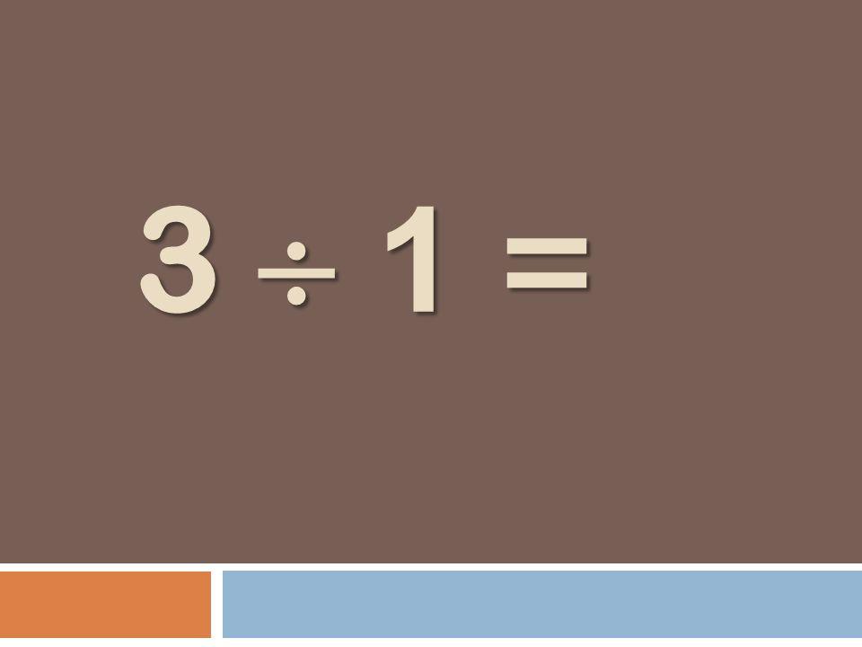 3 1 = 3 1 =