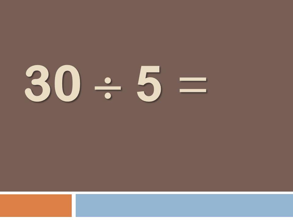 30 5 =