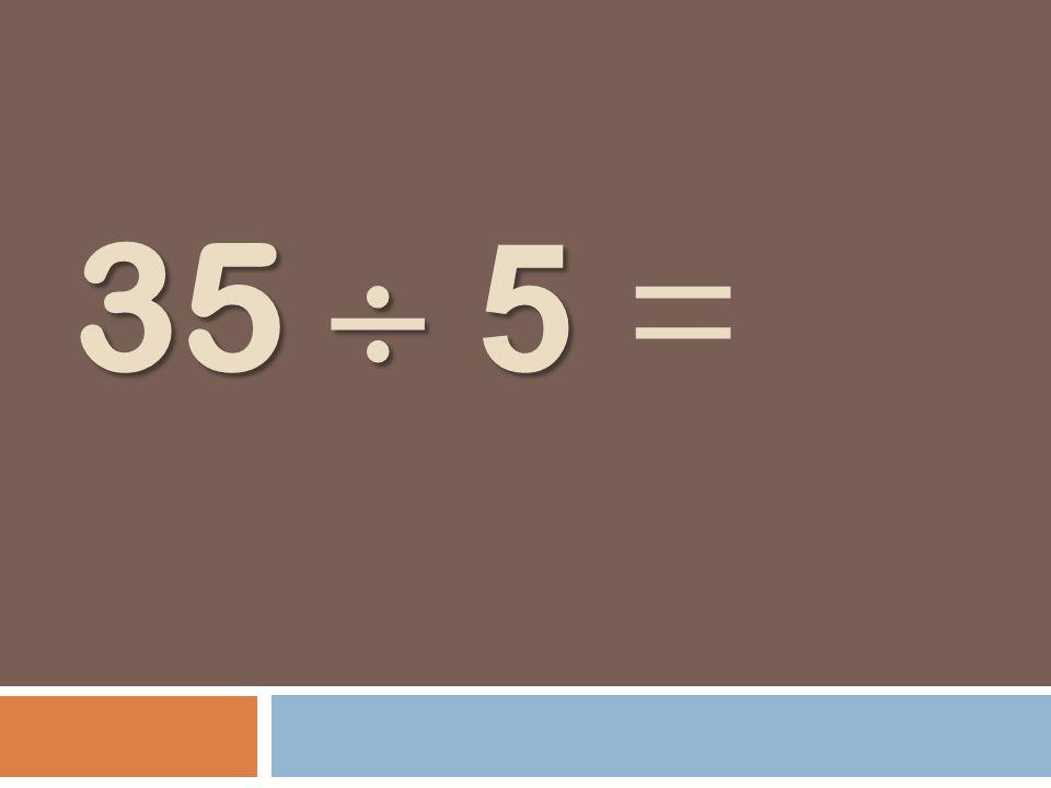 35 5 35 5 =
