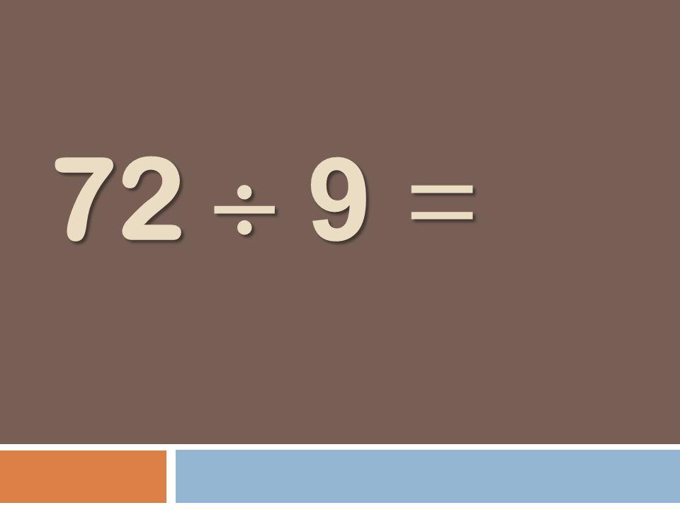 72 9 =