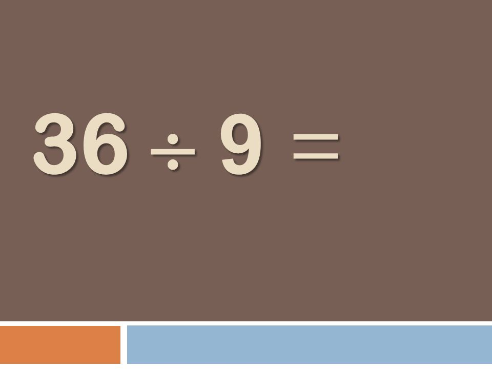 36 9 =