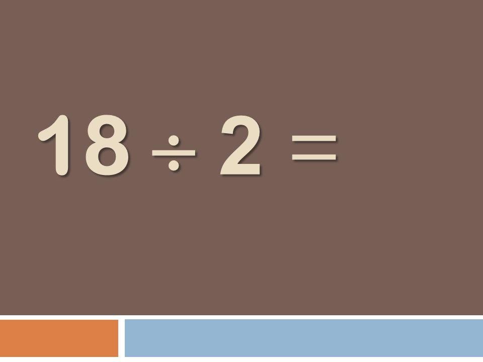 18 2 =