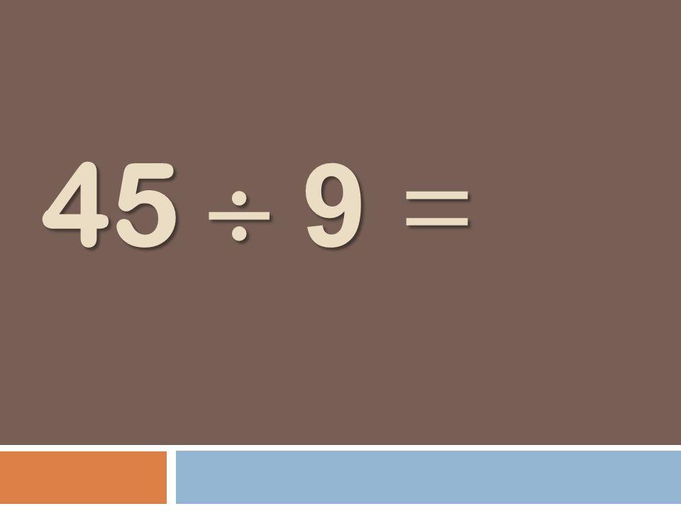 45 9 =