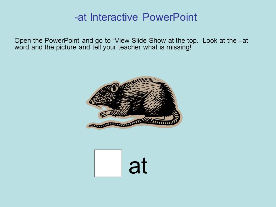 -at Interactive PowerPoint Open the PowerPoint and go to View Slide Show at the top.
