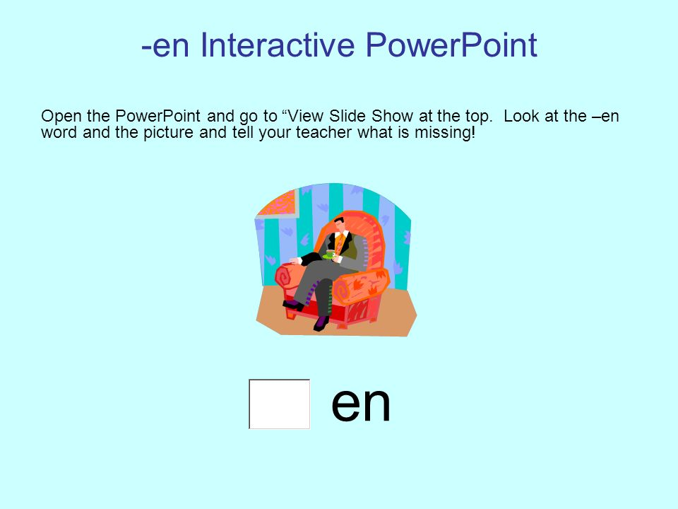 -en Interactive PowerPoint Open the PowerPoint and go to View Slide Show at the top.