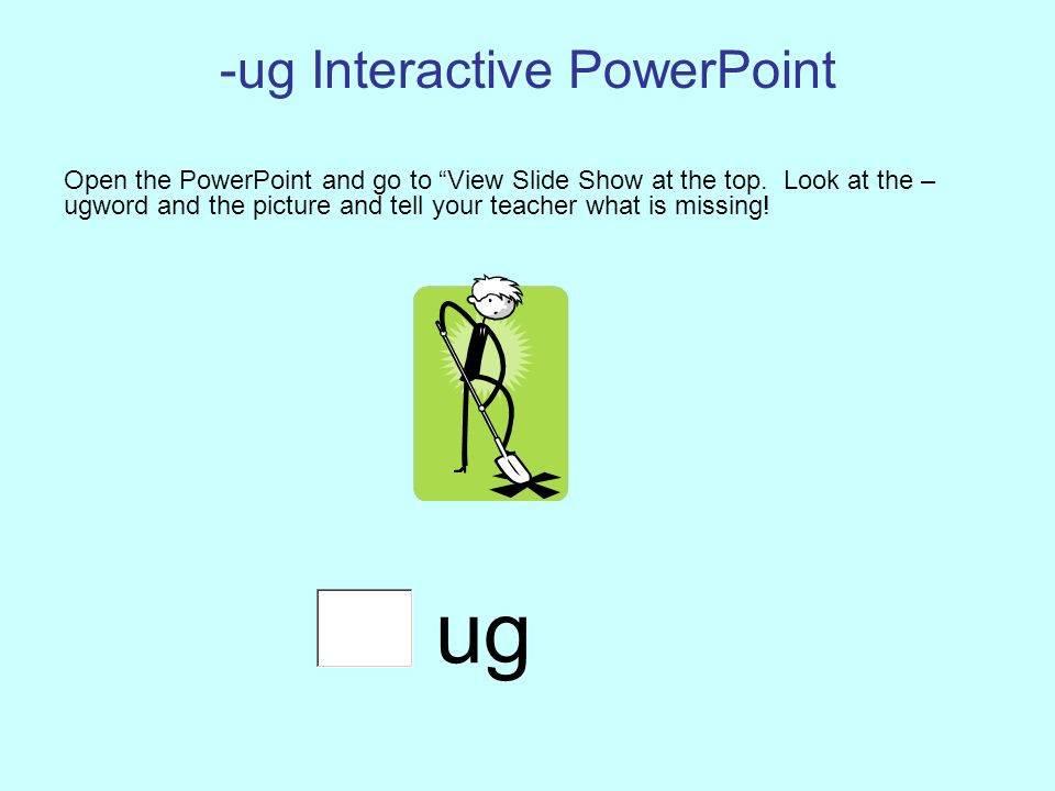 -ug Interactive PowerPoint Open the PowerPoint and go to View Slide Show at the top.