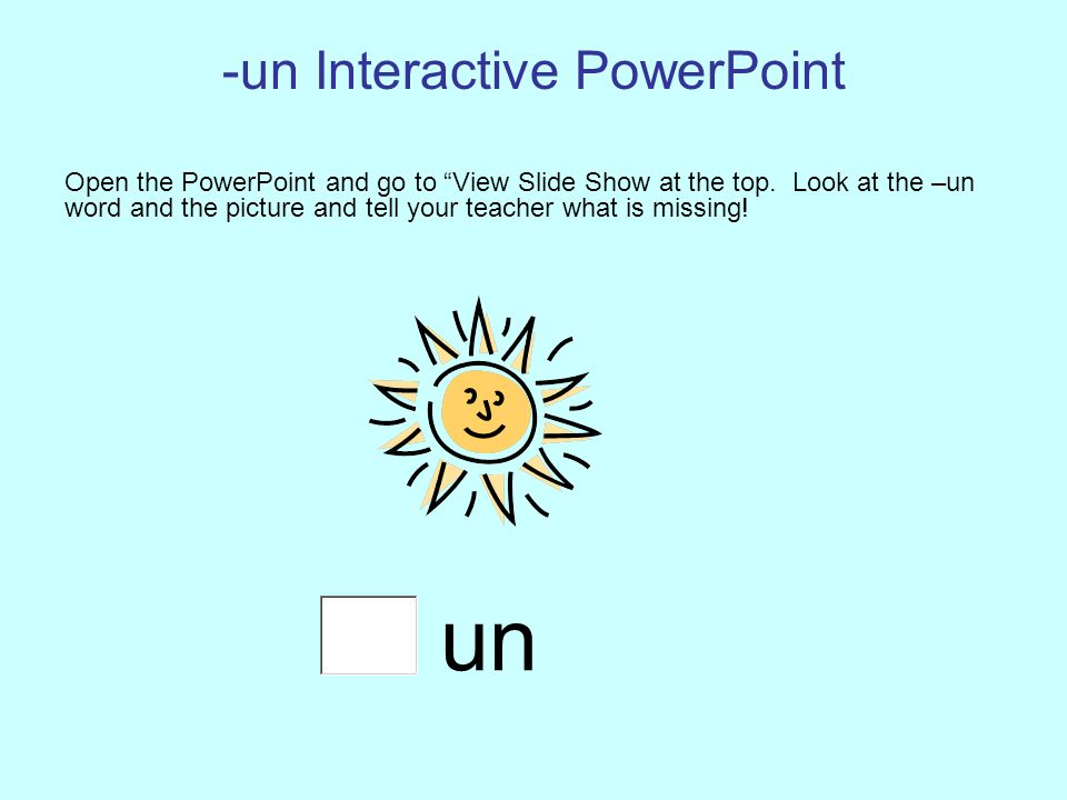 -un Interactive PowerPoint Open the PowerPoint and go to View Slide Show at the top.