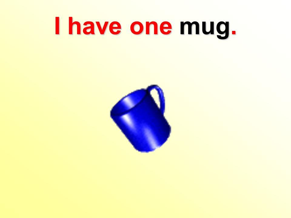 I have one mug.