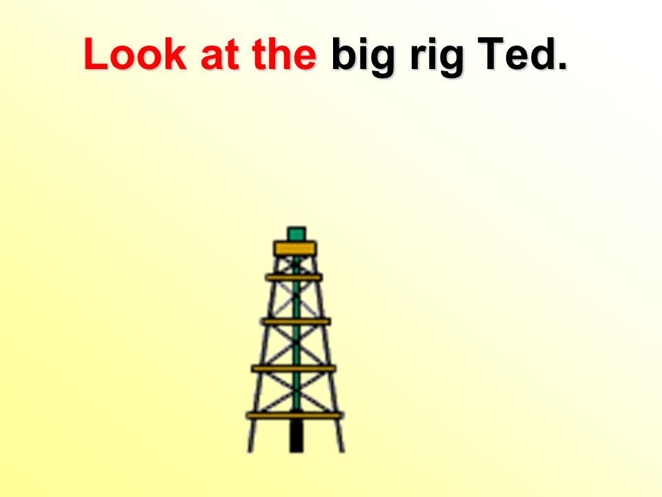 Look at the big rig Ted.