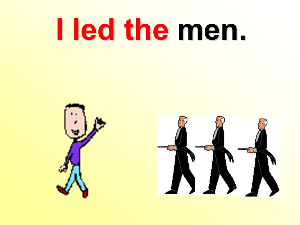 I led the men.