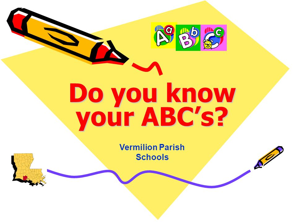 Do you know your ABCs? Vermilion Parish Schools
