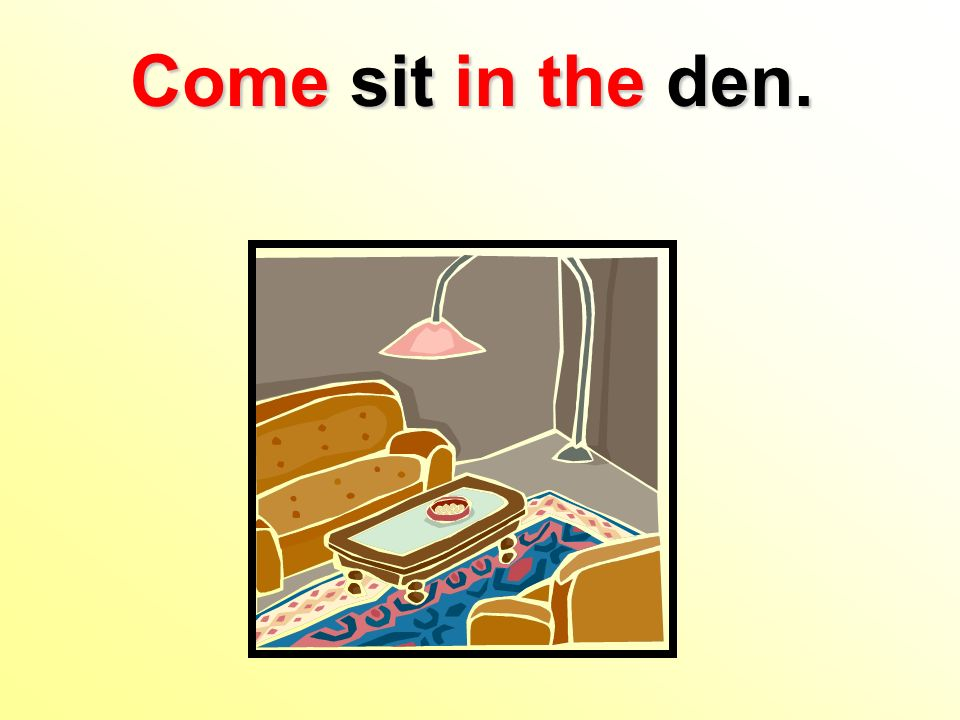 Come sit in the den.