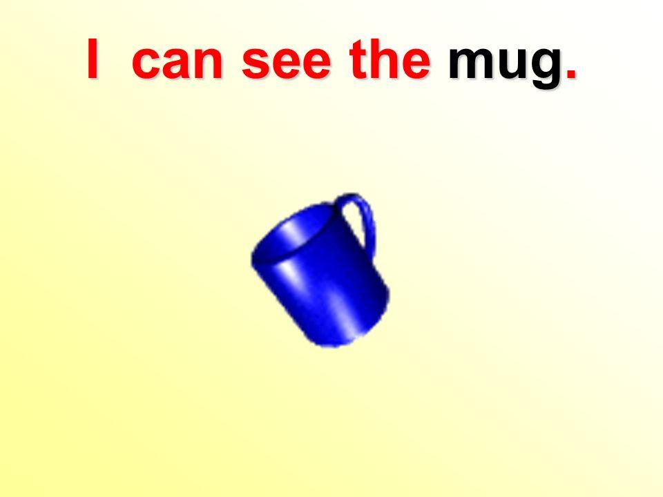 I can see the mug.