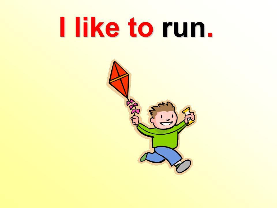 I like to run.