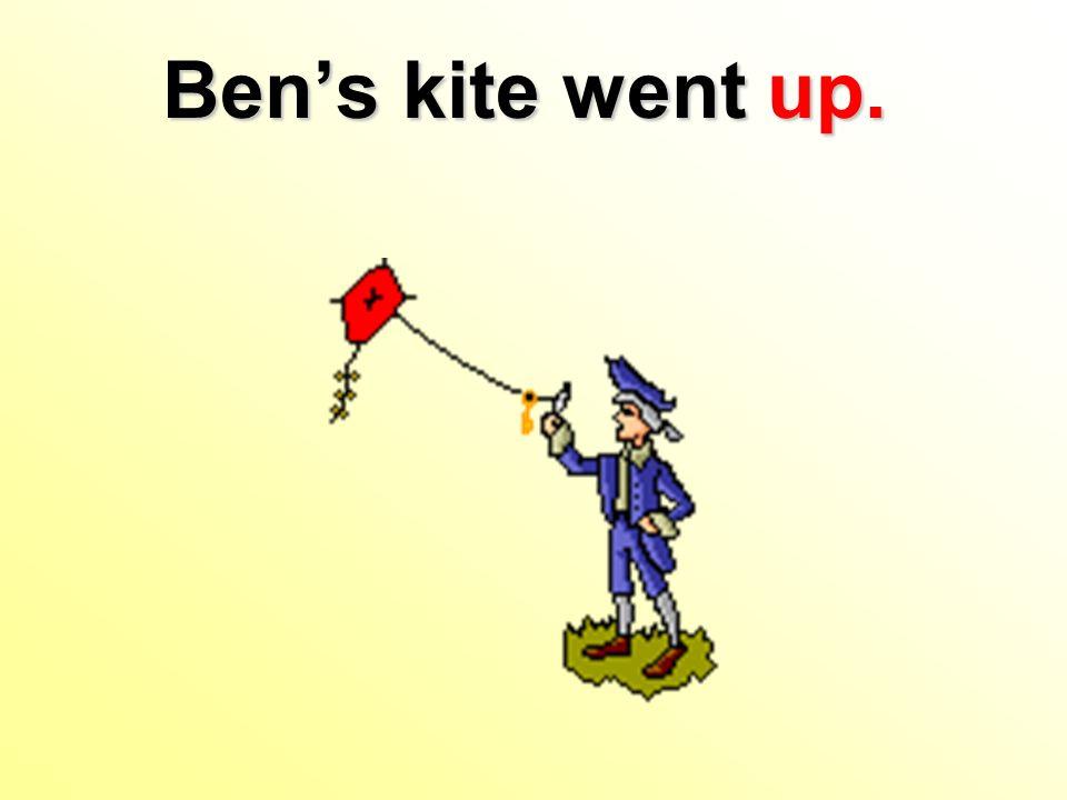 Bens kite went up.
