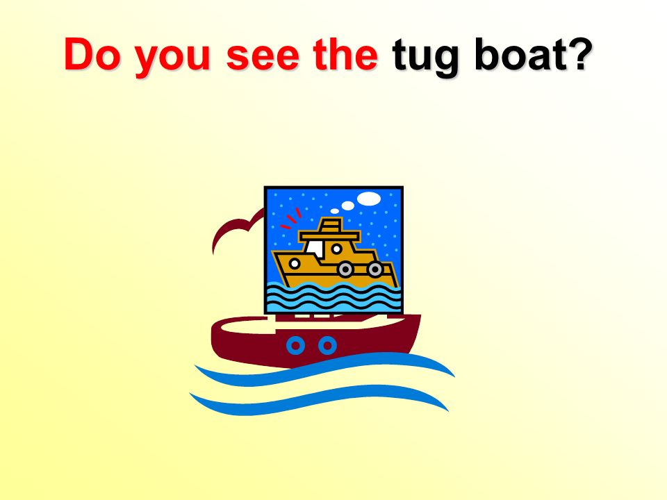 Do you see the tug boat?