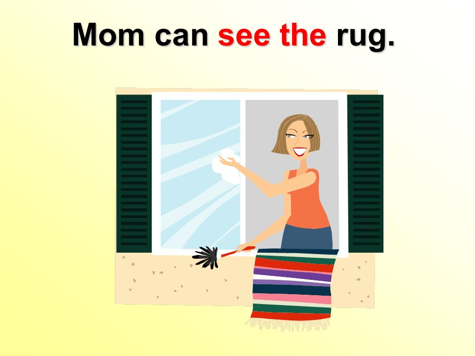 Mom can see the rug.