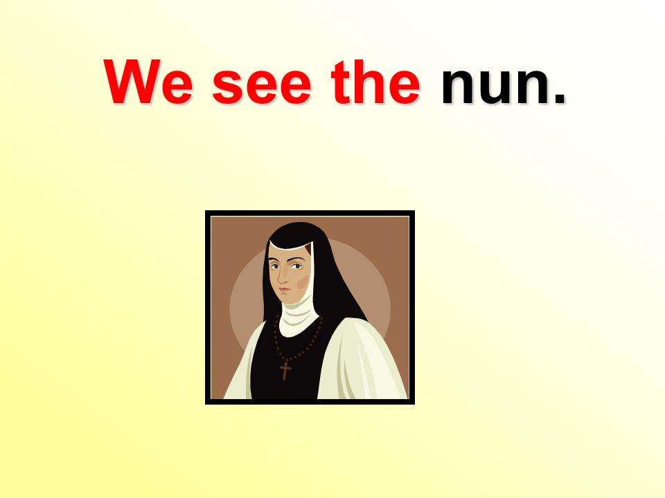 We see the nun.