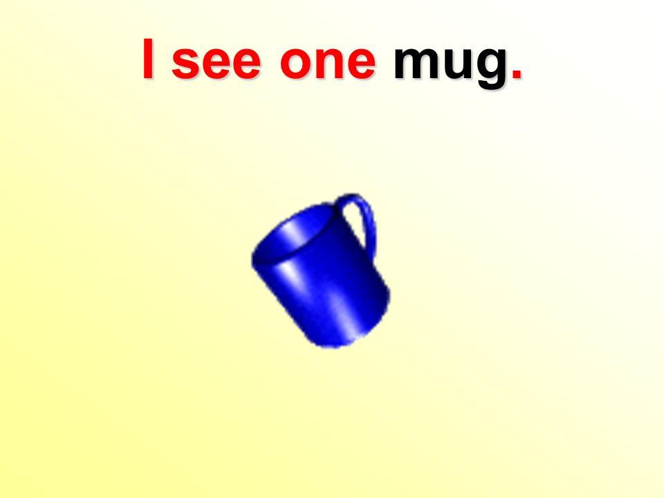 I see one mug.