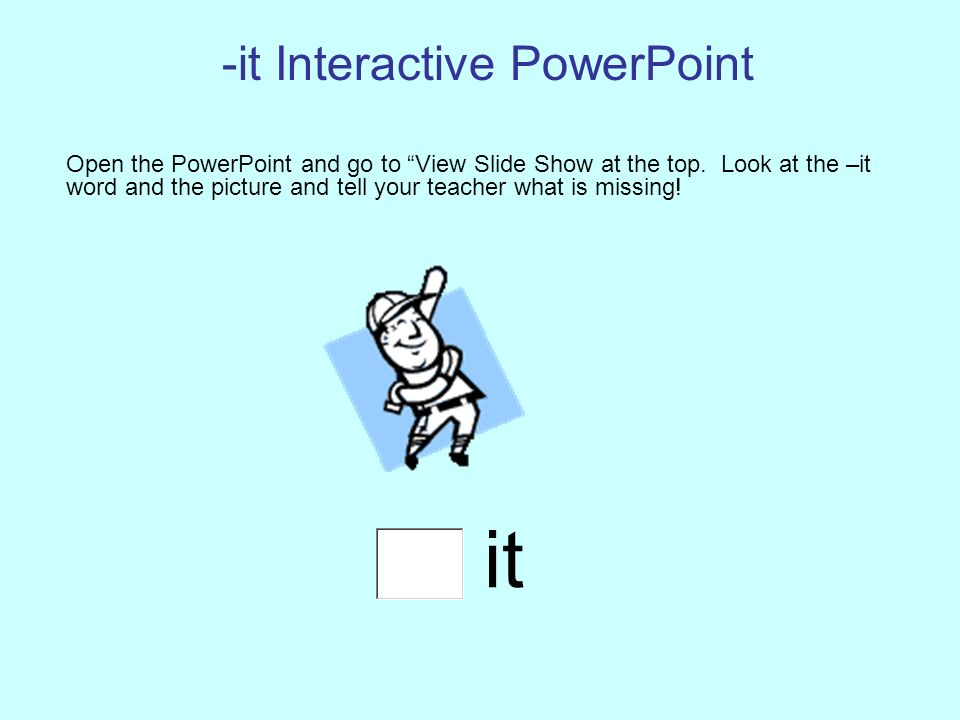 -it Interactive PowerPoint Open the PowerPoint and go to View Slide Show at the top.