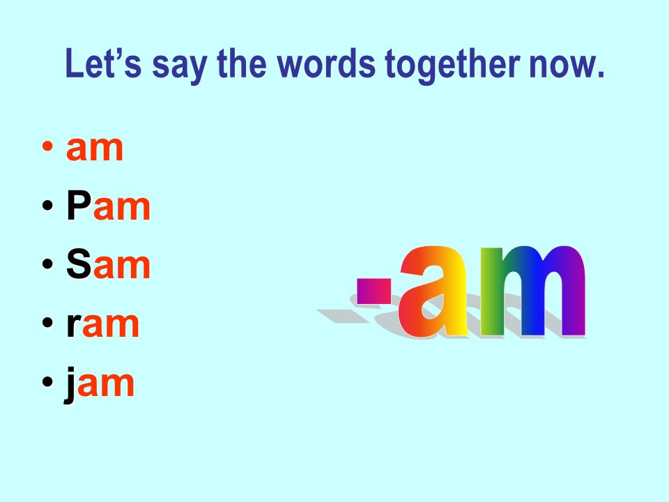 Lets say the words together now. am PPam SSam rram jjam