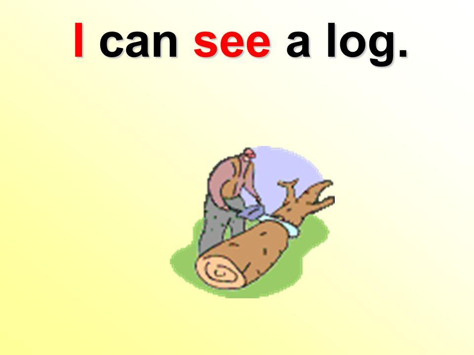 I can seea log. I can see a log.