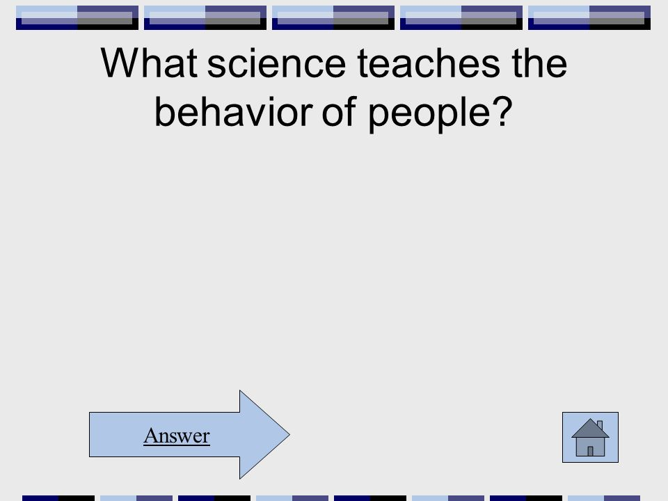 What science teaches the behavior of people Answer