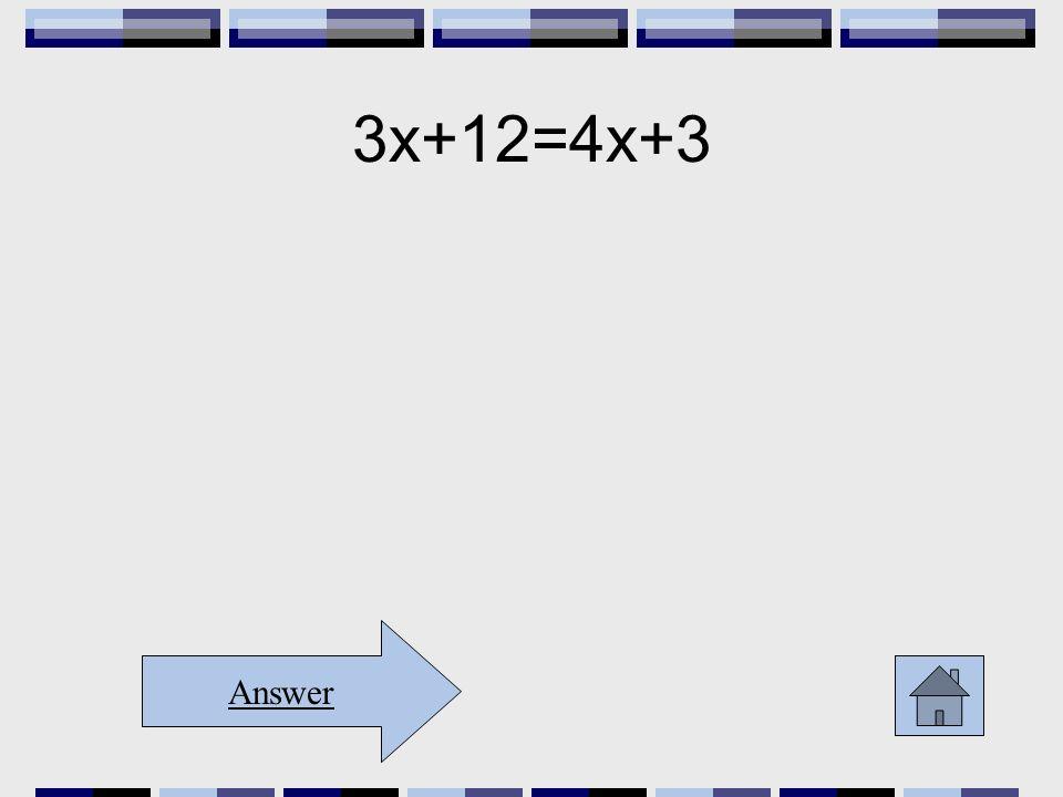 3x+12=4x+3 Answer