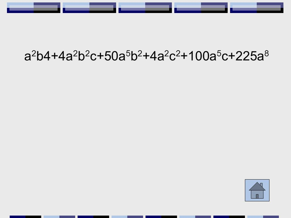 a 2 b4+4a 2 b 2 c+50a 5 b 2 +4a 2 c 2 +100a 5 c+225a 8