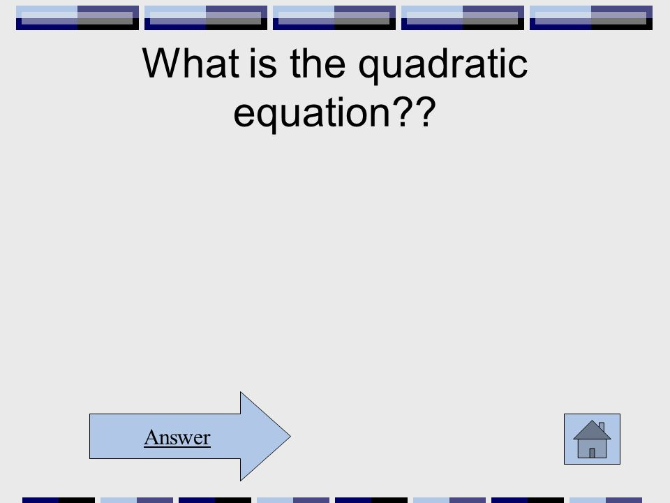 What is the quadratic equation?? Answer