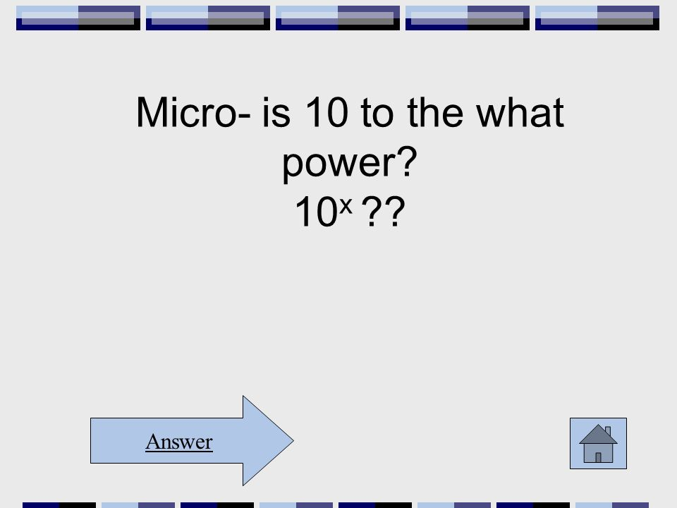 Micro- is 10 to the what power 10 x Answer