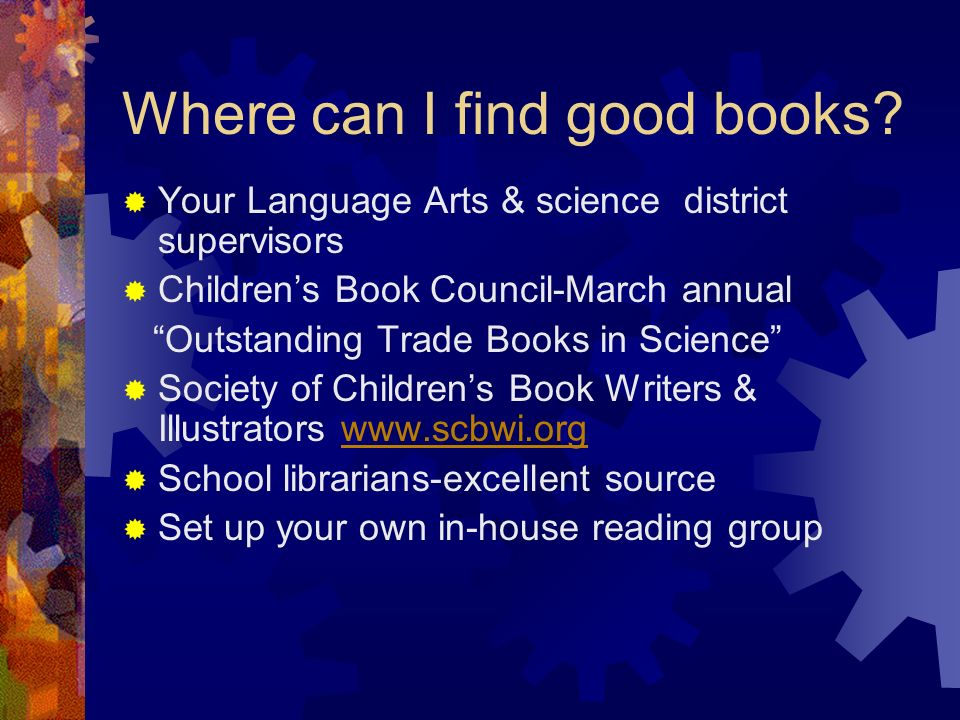 Where can I find good books? Your Language Arts & science district supervisors Childrens Book Council-March annual Outstanding Trade Books in Science