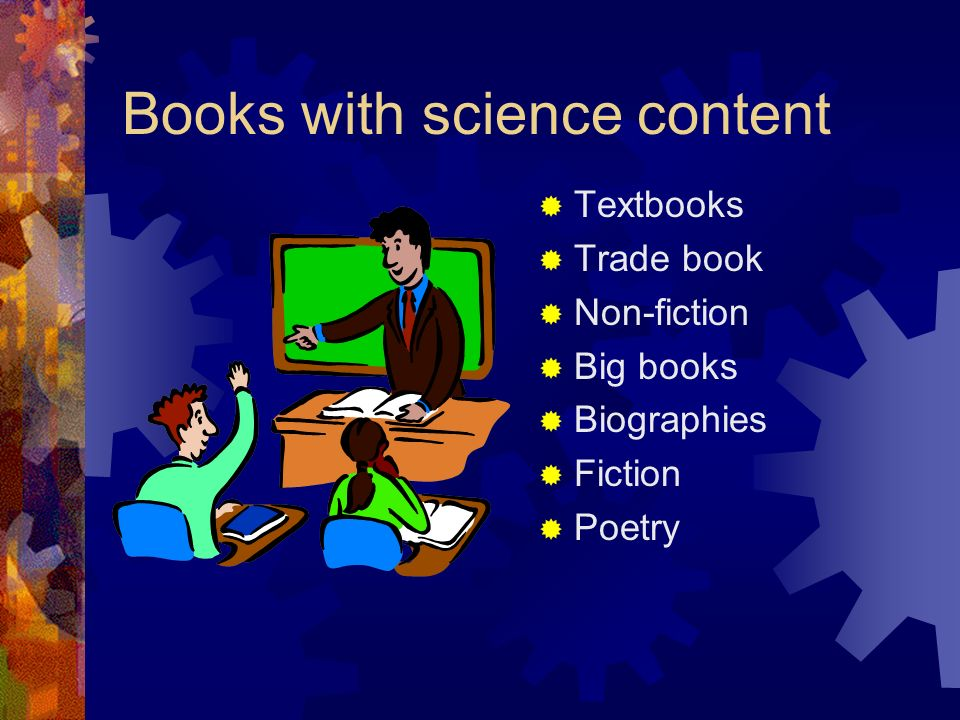 Books with science content Textbooks Trade book Non-fiction Big books Biographies Fiction Poetry