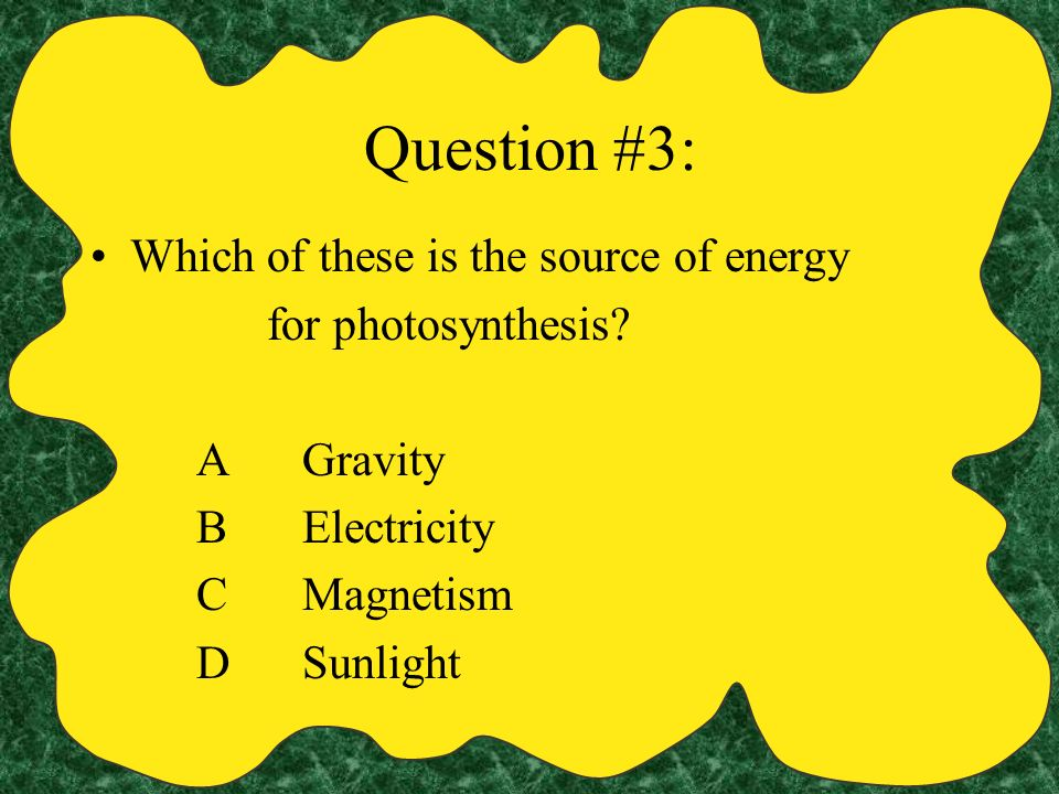 Answer to question #2. You got it! A Plants use carbon dioxide during photosynthesis and they excrete (their waste) oxygen.